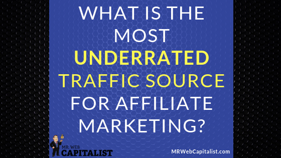 What is the most Underrated traffic source for Affiliate marketing?