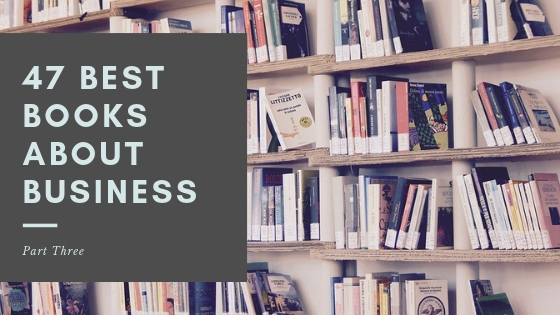 47 Best Books About Business To Read In 2019 (Part Three)