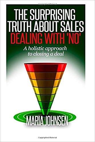 The Surprising Truth About sales: A Holistic Approach to Closing a Deal by Maria Johnsen