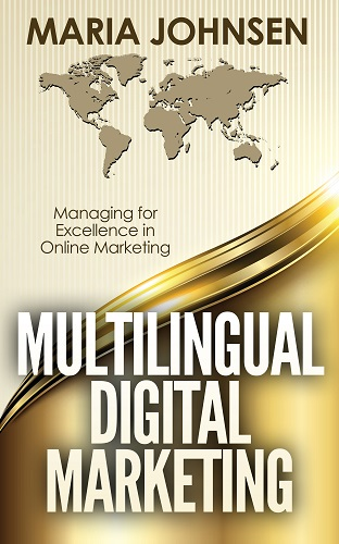 Multilingual Digital Marketing: Managing for Excellence in Online Marketing by Maria Johnsen
