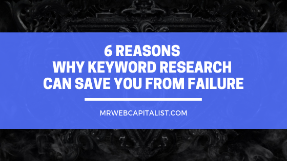 6 Reasons Why Keyword Research Can Save You From Failure. Keyword research