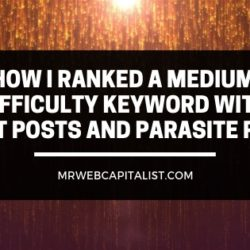 How I ranked a medium difficulty keyword with Guest posts and Parasite pages